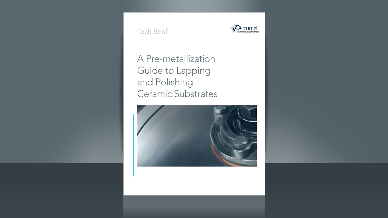 Accumet Pre-metallization Guide to Lapping and Polishing Ceramic Substrates