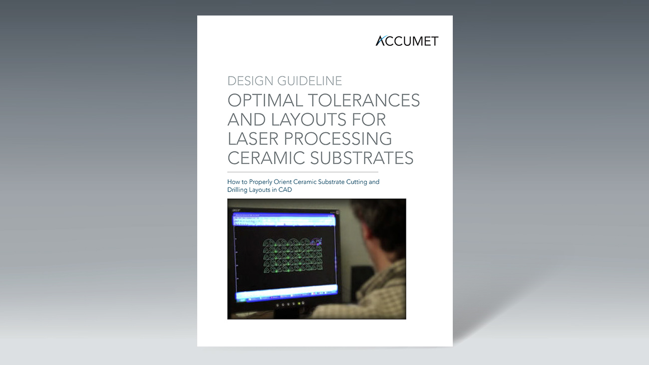 Download our Design Guideline: Optimal Tolerances and Layouts for Laser Processing Ceramic Substrates