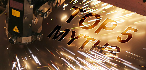 Top 5 Myths About Laser Cutting